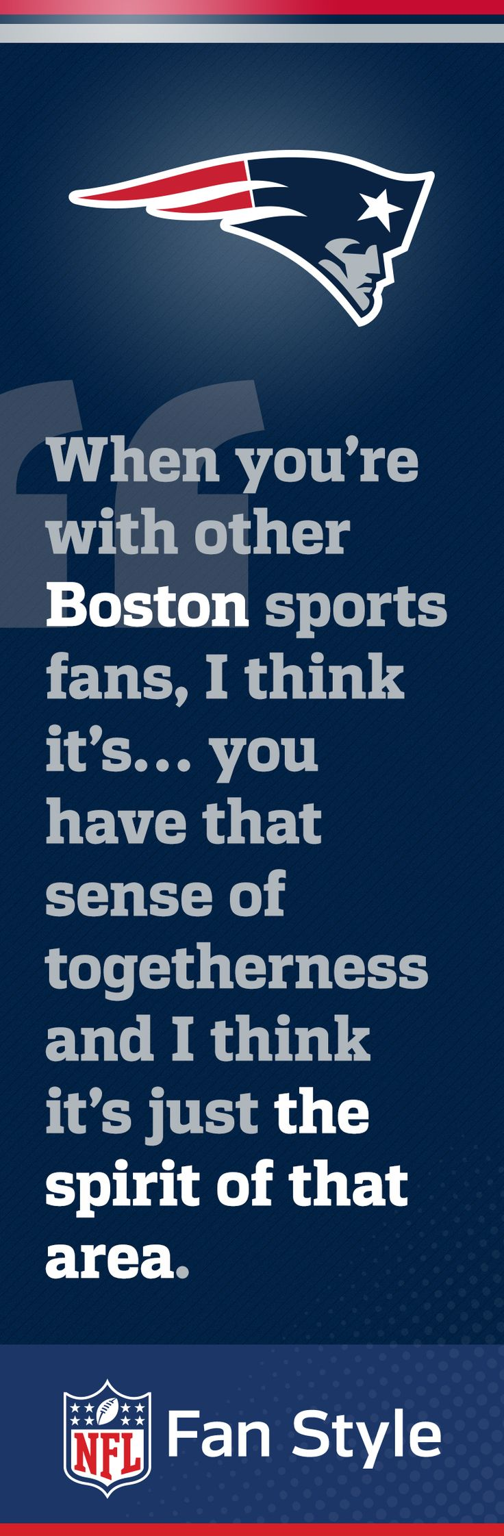 "The spirit of the game means togetherness, and for New England Patriots fans, the bond has never been tighter. ""When you're with other Boston sports fans, I think it's...you have that sense of togetherness and I think it's just the spirit of that area."""