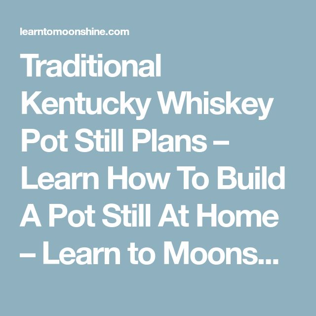 Traditional Kentucky Whiskey Pot Still Plans – Learn How To Build A Pot Still At Home – Learn to Moonshine