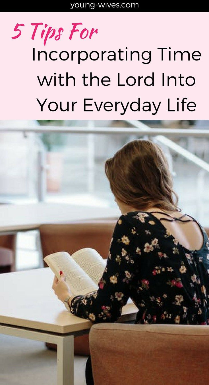 5 Tips for Incorporating Time with the Lord Into Your Everyday Life