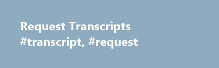 Request Transcripts #transcript, #request http://north-dakota.remmont.com/request-transcripts-transcript-request/  # Welcome to the Northern Virginia Community College Website Request Transcripts How to Request Your Transcript You can request a copy of your NOVA transcript online ONLY. either through myNOVA or using the electronic form online. If you attended NOVA at any time in the past three years, you can request your transcript online through myNOVA. If you have not attended within the…
