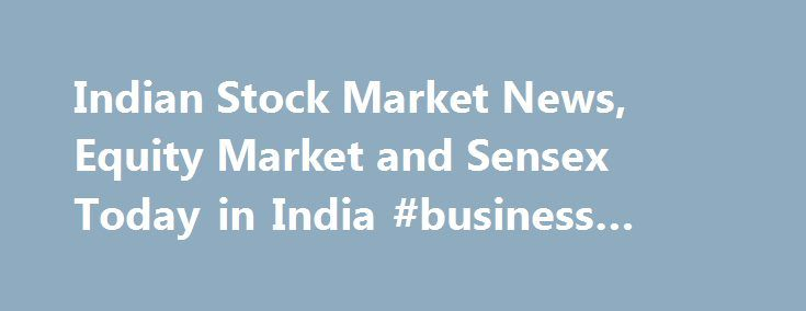 Indian Stock Market News, Equity Market and Sensex Today in India #business #advertising http://business.remmont.com/indian-stock-market-news-equity-market-and-sensex-today-in-india-business-advertising/  #stock market news today # Markets Finish Flat The Indian markets had a rather volatile trading session today as the indices oscillated to either side of yesterday's close. At the closing bell, the BSE Sensex stood lower by 29 points, while the NSE Nifty finished down by 12 points. The S…
