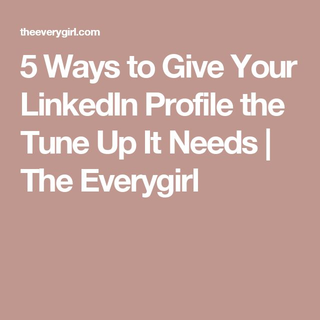 5 Ways to Give Your LinkedIn Profile the Tune Up It Needs | The Everygirl