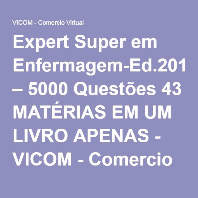 Expert Super em Enfermagem-Ed.2015 – 5000 Questões 43 MATÉRIAS EM UM LIVRO APENAS - VICOM - Comercio Virtual