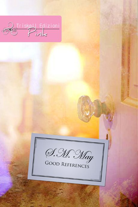 Good references - S. M. May   http://www.triskelledizioni.it/prodotto/good-references-s-m-may-racconto-gratuito/