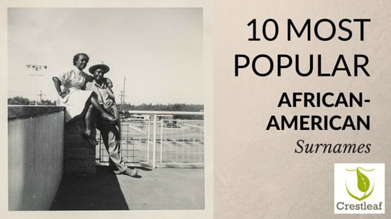 10 Most Popular African-American Surnames| In honor of African-American History Month, we've compiled a list of the 10 most common African-American last names, and meanings. And who knows? You may be able to utilize this list of popular African-American surnames to discover some of your own long-lost ancestors! #AfricanAmerican #surnames