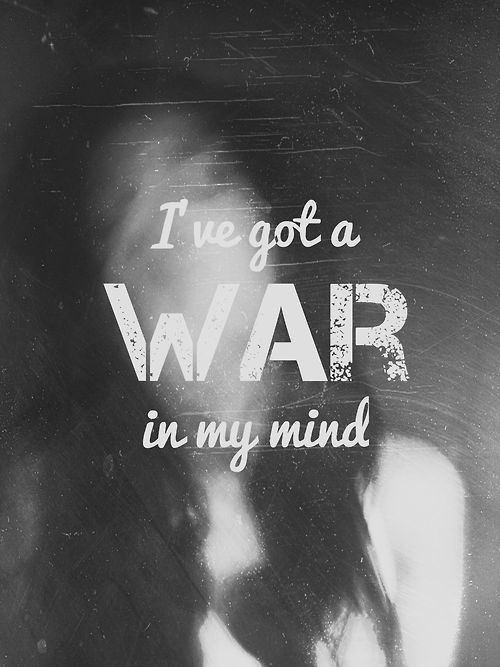 I've got a war in my mind.