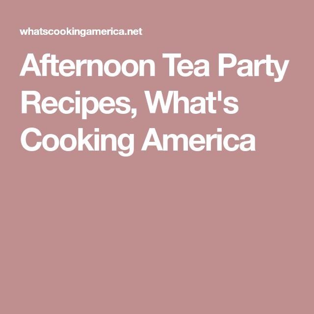 Afternoon Tea Party Recipes, What's Cooking America