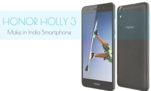 Honor Holly 3 : A Budget Smartphone Loaded with Features