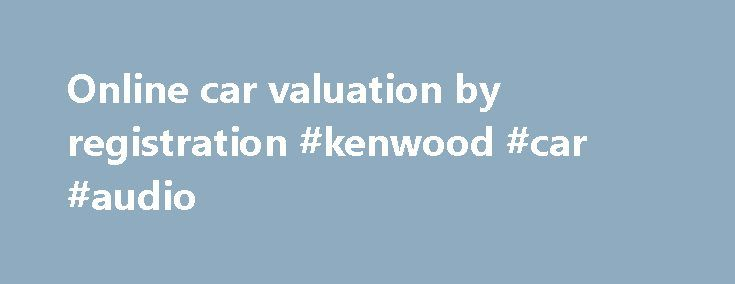 Online car valuation by registration #kenwood #car #audio http://car.remmont.com/online-car-valuation-by-registration-kenwood-car-audio/  #car valuations by registration # Free Car Valuation By Registration Once you've made the commitment to sell your car, you want a company you can trust to provide a service you can rely on. Getting your car valuation online from We Want Any Car can guarantee that. At WeWantAnyCar.com, we ensure that when you sell […]The post Online car valuation by…