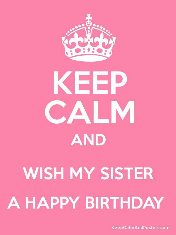 Keep Calm and Wish my Sister Happy Birthday