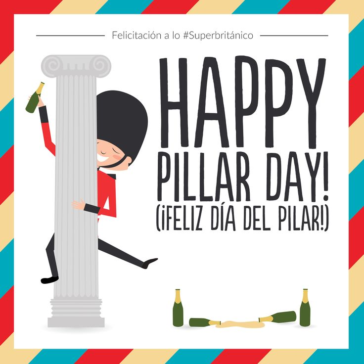 Felicítala a lo #Superbritánico: Happy pillar day! (¡Feliz día del Pilar!).