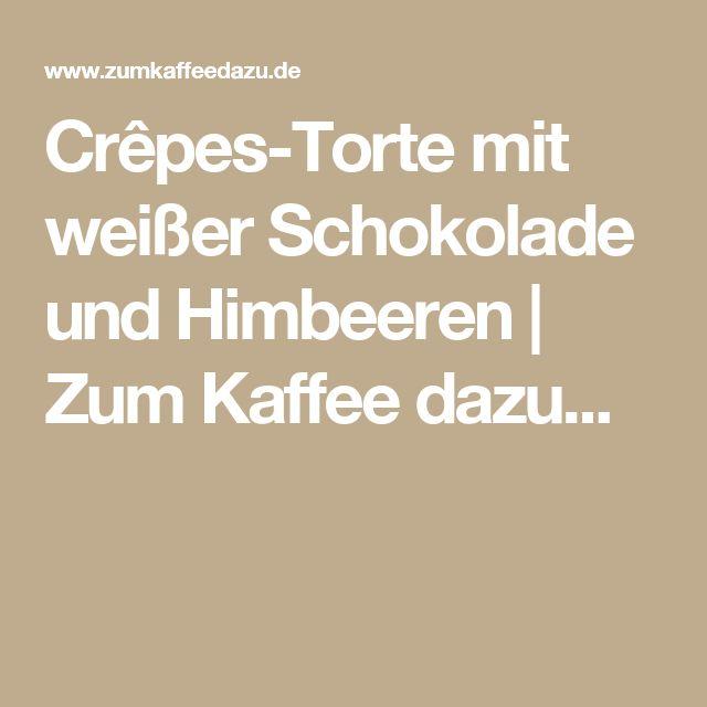 Crêpes-Torte mit weißer Schokolade und Himbeeren | Zum Kaffee dazu...