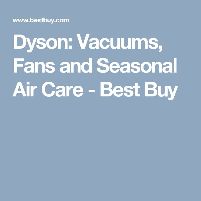 Dyson: Vacuums, Fans and Seasonal Air Care - Best Buy