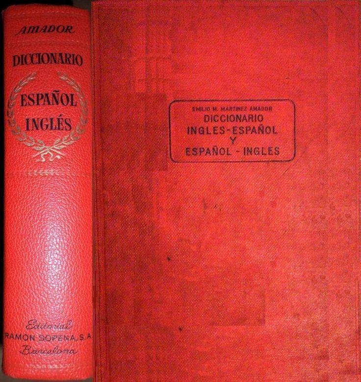 Diccionario Inglés-Español y Español-Inglés, por Emilio M. Martínez Amador, Editorial Ramón Sopena, S. A. Barcelona, (4ª ed.) 1968.