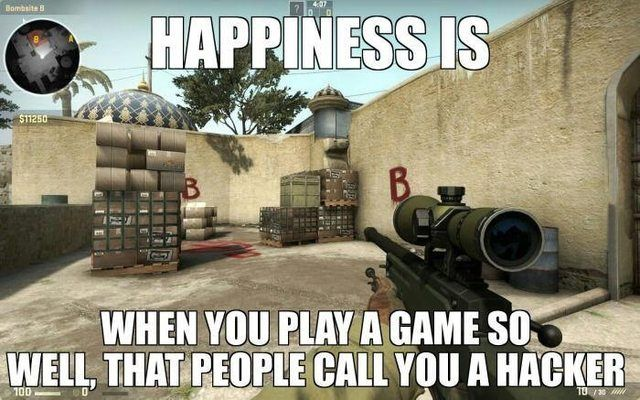 Yes.. I love that feeling.. Been called that in cs go, mw3, black ops 2,3 and battlefield 3,4... Sigh...