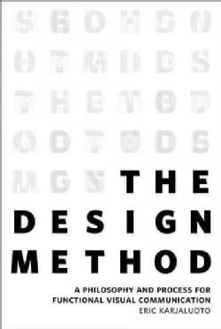 The Design Method: A Philosophy and Process for Functional Visual Communication (Paperback)