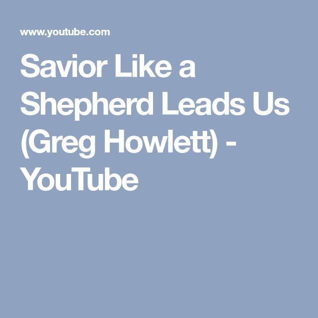 Savior Like a Shepherd Leads Us (Greg Howlett) - YouTube