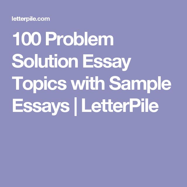 good topics for problem solution essays Learn how to write a problem solution essay for the ielts test with a quick  method  to a particular topic and then suggest possible solutions to these  problems.
