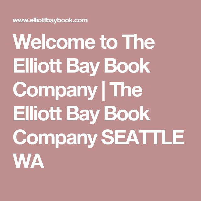 Welcome to The Elliott Bay Book Company | The Elliott Bay Book Company    SEATTLE WA