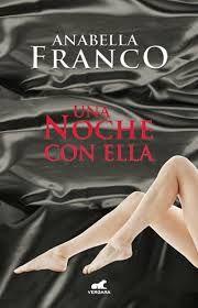 LIBREANDO CON CRISTINA PARDO: Libro de Anabella Franco,Una noche con Ella.