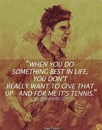 I've always looked up to Roger Federer as one of the greatest tennis players in history. Since tennis takes up a lot of time in my life, Roger is one of the great players I look up to for inspiration.