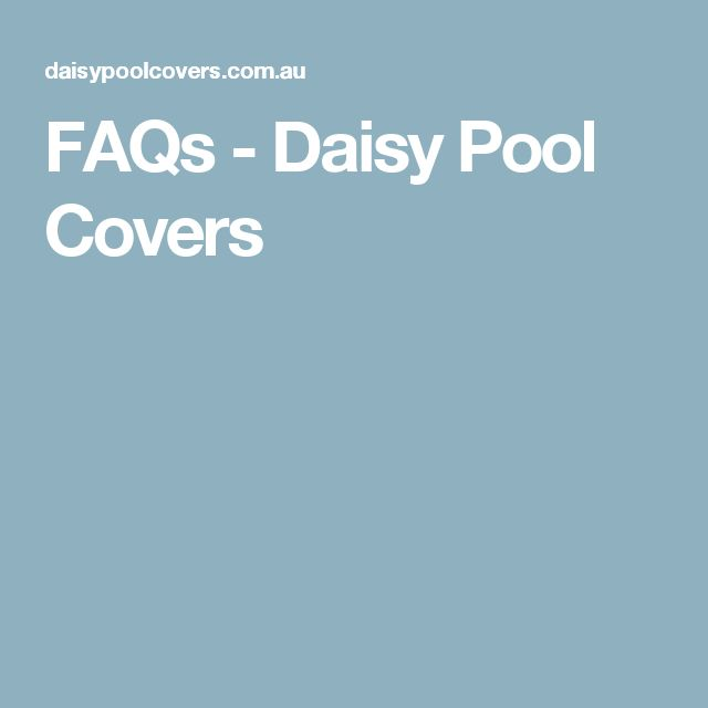 FAQs - Daisy Pool Covers