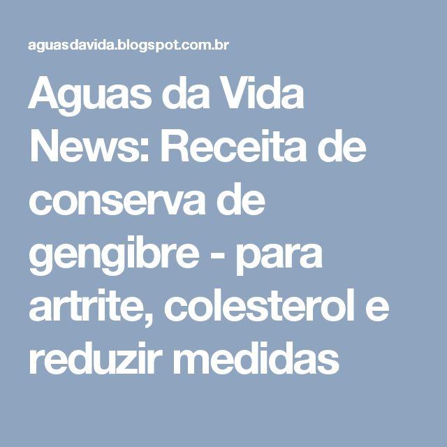 Aguas da Vida News: Receita de conserva de gengibre - para artrite, colesterol e reduzir medidas