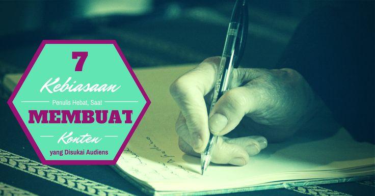 7 Kebiasaan Penulis Hebat, Saat Membuat Konten yang Disukai Audiens: http://bit.ly/habitpenulis