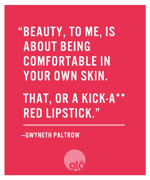 """""""Beauty, to me, is about being comfortable in your own skin. That, or a kick-ass red lipstick."""" - Gwyneth Paltrow"""