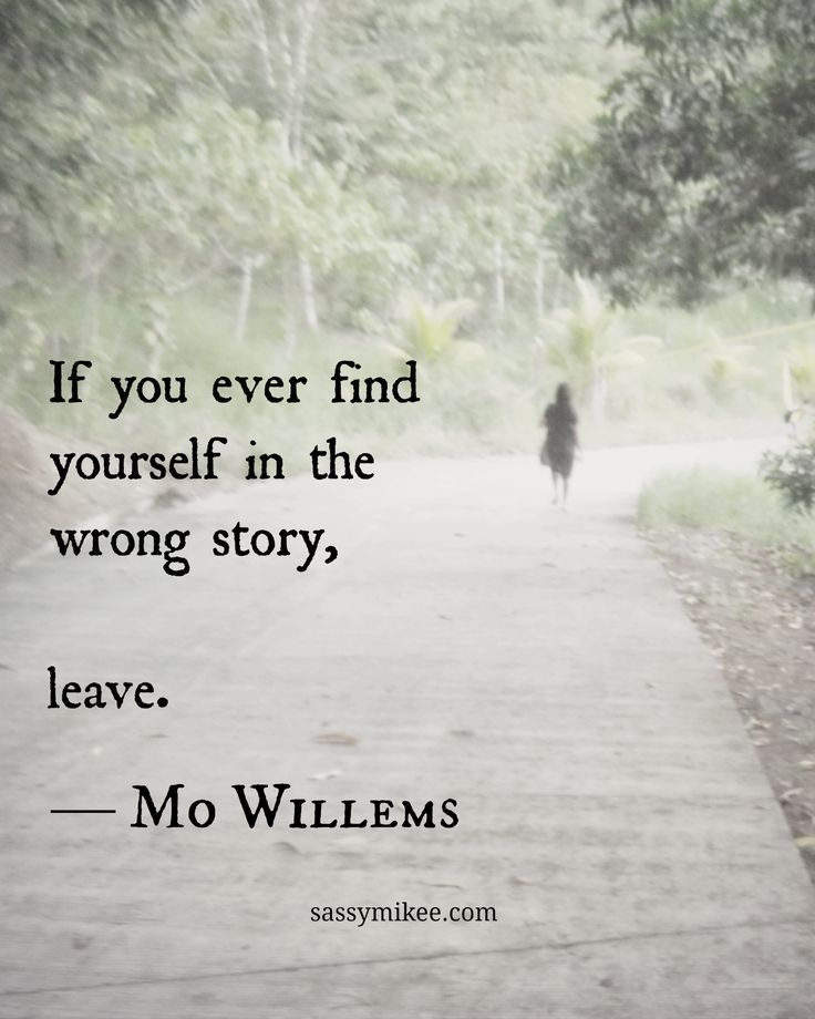 If You Do What You Like At Least One Person Will Be: If You Ever Find Yourself In The Wrong Story, Leave.