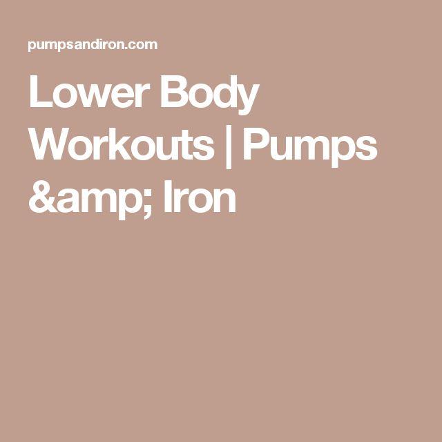 Lower Body Workouts | Pumps & Iron