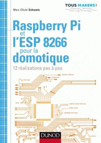 Raspberry Pi et l'ESP 8266 pour la domotique /Marc-Olivier  Schwartz, 2016 http://bu.univ-angers.fr/rechercher?recherche=9782100746835