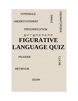 This+is+a+unit+quiz+given+at+the+end+of+study+of+figurative+language+and+figures+of+speech.+It+consists+of+25+individual+sentences,+each+of+which+contains+an+example+of+one+of+the+following+types+of+language:+hyperbole,+understatement,+simile,+onomatopoeia,+personification,+proverb,+metaphor,+euphemism,+cliche,+and+idiom.