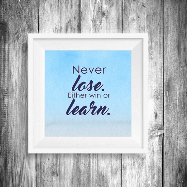 """""""Never lose, either win or learn""""  Printable 8x10"""