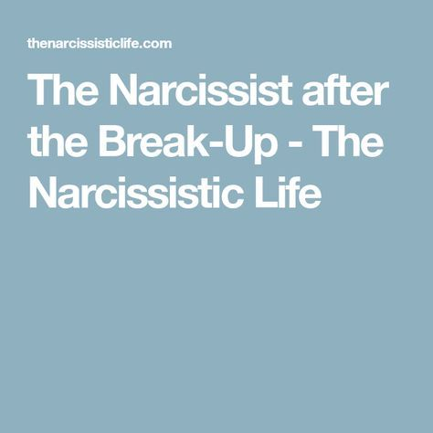 The Narcissist after the Break-Up - The Narcissistic Life