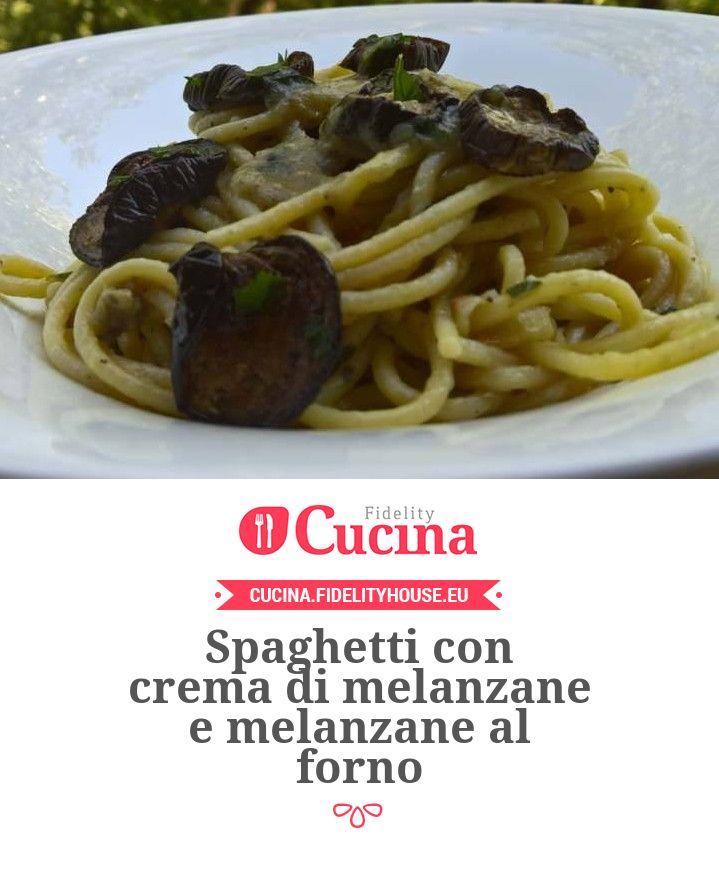 Spaghetti con crema di melanzane e melanzane al forno