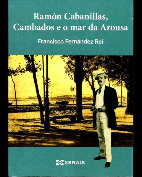 RAMÓN CABANILLAS, CAMBADOS E O MAR DA AROUSA http://libreriaabrente.es/es/ensaios-autores-galegos/3276-ramon-cabanillas-cambados-e-o-mar-da-arousa.html O mar ten unha gran presenza na obra de Cabanillas e este libro é unha boa forma de achegarse a figura de Cabanillas e a súa relación co mar da Arousa e tamén á importancia deste mar na literatura galega. Ramón Cabanillas, o «poeta arelado», é o centro de case todos os textos deste libro do profesor Francisco Fernández Rei (21 éditos e 9…