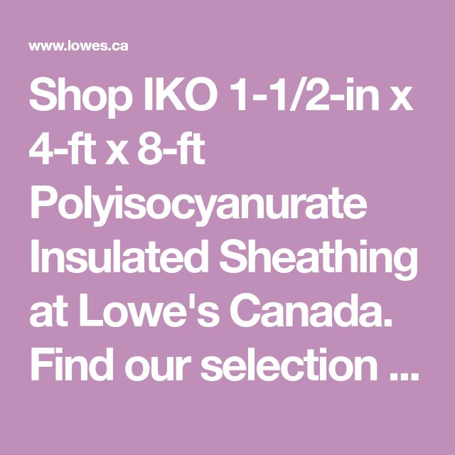 Shop IKO  1-1/2-in x 4-ft x 8-ft Polyisocyanurate Insulated Sheathing at Lowe's Canada. Find our selection of foam board insulation at the lowest price guaranteed with price match.