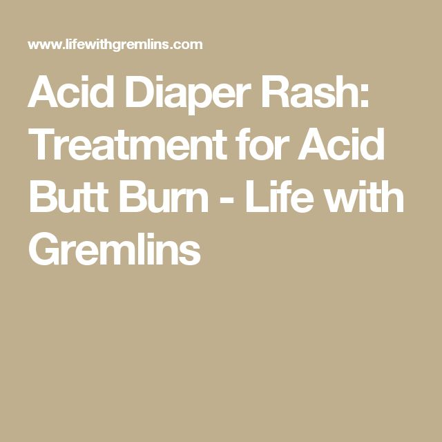 Acid Diaper Rash: Treatment for Acid Butt Burn - Life with Gremlins