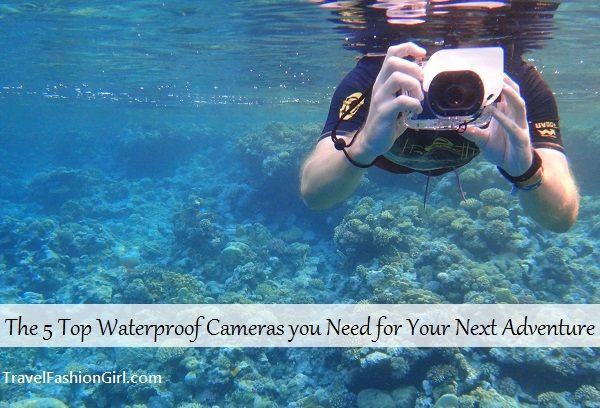 TFG's 5 Top Waterproof Cameras You Need for Your Next Adventure! #travel #gear #gadgets via TravelFashionGirl.com