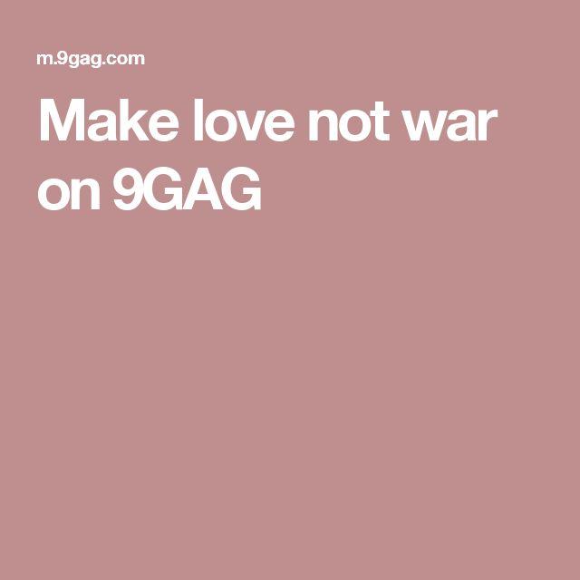 Make love not war on 9GAG