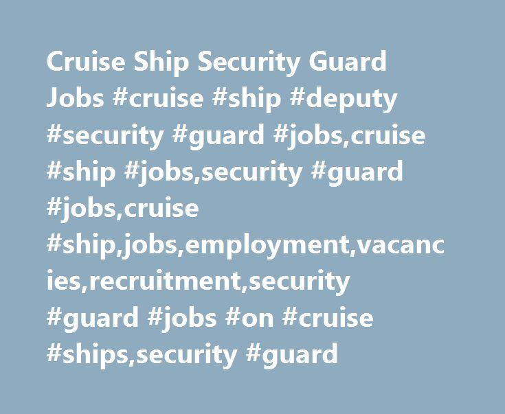 Cruise Ship Security Guard Jobs #cruise #ship #deputy #security #guard #jobs,cruise #ship #jobs,security #guard #jobs,cruise #ship,jobs,employment,vacancies,recruitment,security #guard #jobs #on #cruise #ships,security #guard http://fiji.remmont.com/cruise-ship-security-guard-jobs-cruise-ship-deputy-security-guard-jobscruise-ship-jobssecurity-guard-jobscruise-shipjobsemploymentvacanciesrecruitmentsecurity-guard-jobs-on-crui/  # Cruise Ship Security Guard Jobs Back to All Deck Department Jobs…