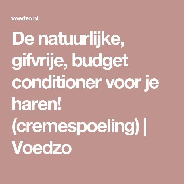 De natuurlijke, gifvrije, budget conditioner voor je haren! (cremespoeling) | Voedzo