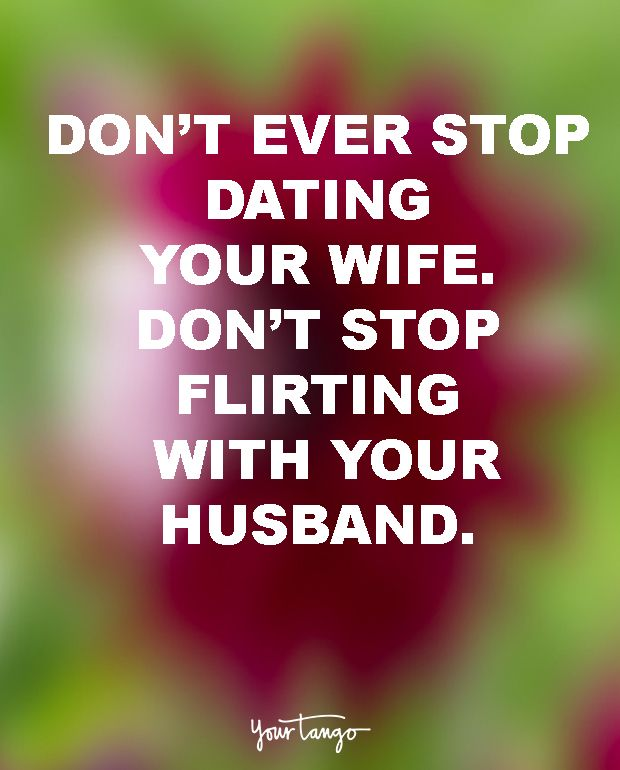 never stop dating your spouse quotes 2018-7-10 check out this amazing collection of unique love quotes for him to inspire  and make your relationship with your boyfriend or spouse  i can never stop.
