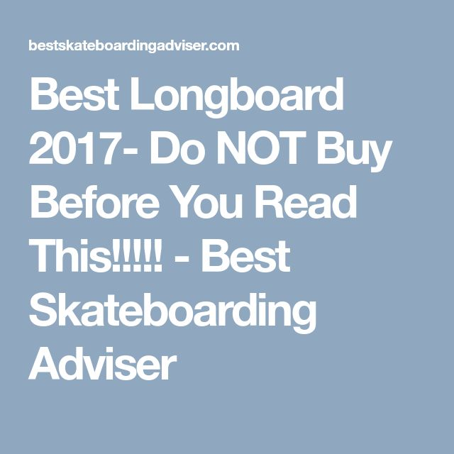 Best Longboard 2017- Do NOT Buy Before You Read This!!!!! - Best Skateboarding Adviser