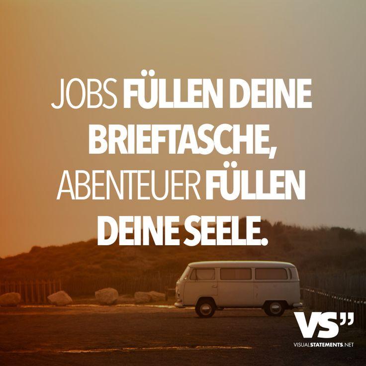 Jobs füllen deine Brieftasche, Abenteuer füllen deine Seele.