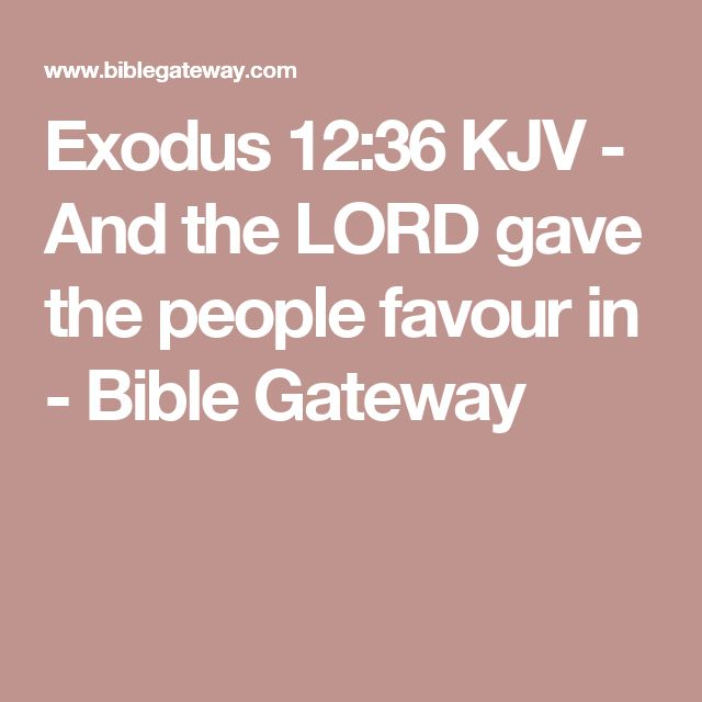 Exodus 12:36 KJV - And the LORD gave the people favour in - Bible Gateway