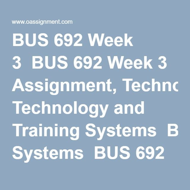 BUS 692 Week 3  BUS 692 Week 3 Assignment, Technology and Training Systems  BUS 692 Week 3 DQ 1, Aligning Staffing Systems with Organizational Strategy  BUS 692 Week 3 DQ 2, Kirkpatrick's Training Model