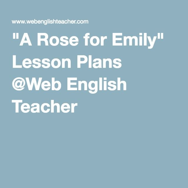 """A Rose for Emily"" Lesson Plans @Web English Teacher"