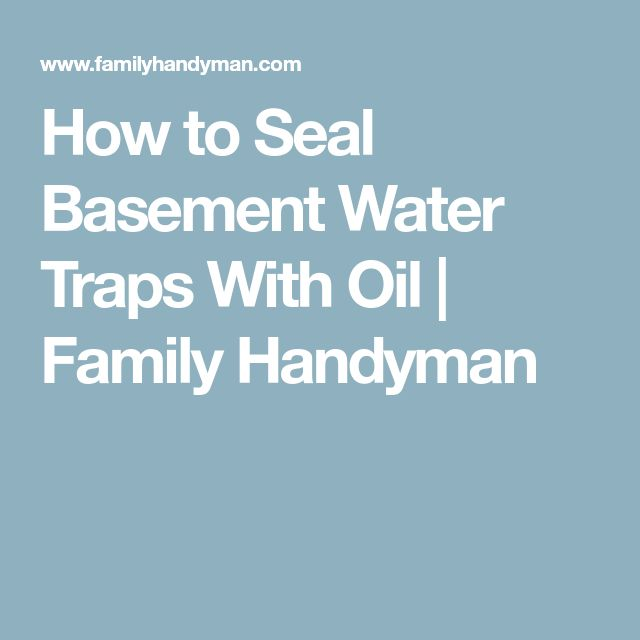 How to Seal Basement Water Traps With Oil | Family Handyman
